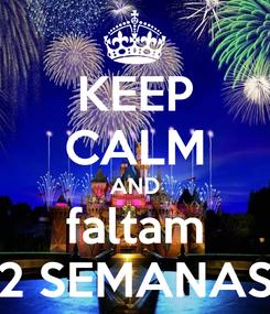 Poster: KEEP CALM AND faltam 2 SEMANAS