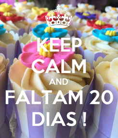 Poster: KEEP CALM AND FALTAM 20 DIAS !