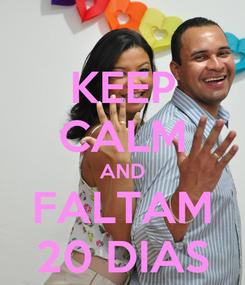 Poster: KEEP CALM AND FALTAM 20 DIAS
