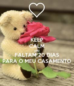 Poster: KEEP CALM AND FALTAM 20 DIAS PARA O MEU CASAMENTO