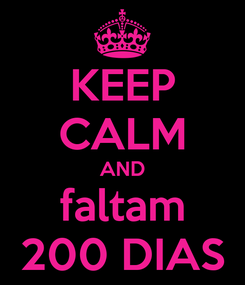 Poster: KEEP CALM AND faltam 200 DIAS