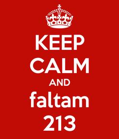 Poster: KEEP CALM AND faltam 213