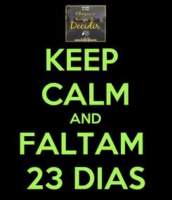Poster: KEEP  CALM AND FALTAM  23 DIAS