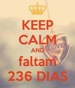 Poster: KEEP CALM AND faltam 236 DIAS