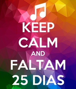 Poster: KEEP CALM AND FALTAM 25 DIAS