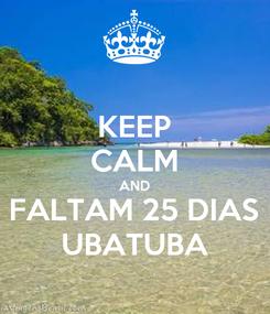 Poster: KEEP CALM AND FALTAM 25 DIAS UBATUBA