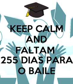 Poster: KEEP CALM AND FALTAM  255 DIAS PARA O BAILE
