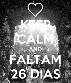 Poster: KEEP CALM AND FALTAM 26 DIAS