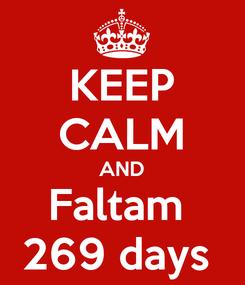 Poster: KEEP CALM AND Faltam  269 days