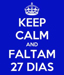 Poster: KEEP CALM AND FALTAM 27 DIAS