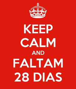 Poster: KEEP CALM AND FALTAM 28 DIAS