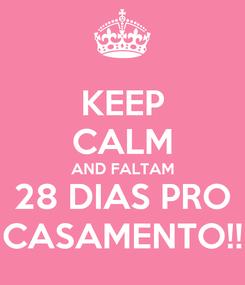 Poster: KEEP CALM AND FALTAM 28 DIAS PRO CASAMENTO!!