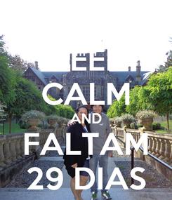 Poster: KEEP CALM AND FALTAM 29 DIAS