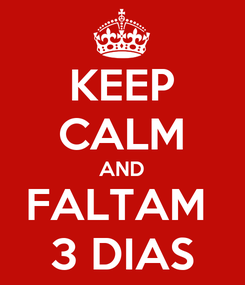 Poster: KEEP CALM AND FALTAM  3 DIAS