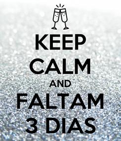 Poster: KEEP CALM AND FALTAM 3 DIAS