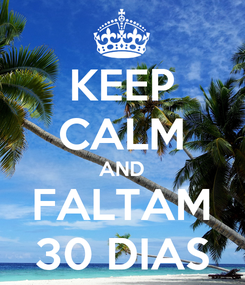 Poster: KEEP CALM AND FALTAM 30 DIAS