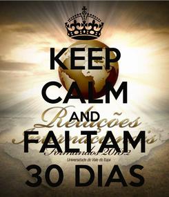 Poster: KEEP CALM AND FALTAM 30 DIAS