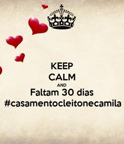 Poster: KEEP CALM AND Faltam 30 dias #casamentocleitonecamila