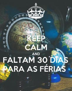 Poster: KEEP CALM AND FALTAM 30 DIAS  PARA AS FÉRIAS