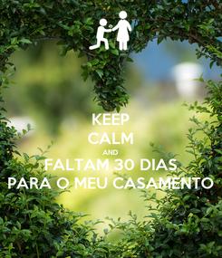 Poster: KEEP CALM AND FALTAM 30 DIAS PARA O MEU CASAMENTO