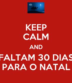 Poster: KEEP CALM AND FALTAM 30 DIAS PARA O NATAL