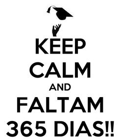 Poster: KEEP CALM AND FALTAM 365 DIAS!!