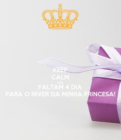 Poster: KEEP CALM AND FALTAM 4 DIA PARA O NIVER DA MINHA PRINCESA!