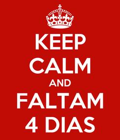 Poster: KEEP CALM AND FALTAM 4 DIAS