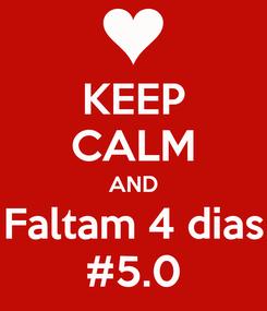 Poster: KEEP CALM AND Faltam 4 dias #5.0