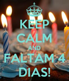 Poster: KEEP CALM AND FALTAM 4 DIAS!