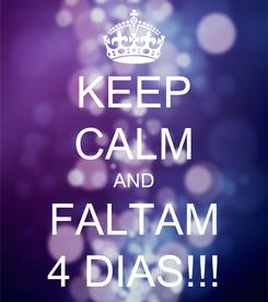 Poster: KEEP CALM AND FALTAM 4 DIAS!!!