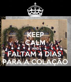 Poster: KEEP CALM AND FALTAM 4 DIAS  PARA A COLAÇÃO