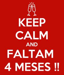 Poster: KEEP CALM AND FALTAM  4 MESES !!