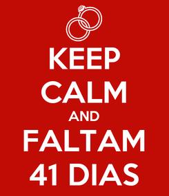 Poster: KEEP CALM AND FALTAM 41 DIAS