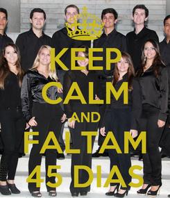 Poster: KEEP CALM AND FALTAM 45 DIAS