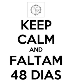 Poster: KEEP CALM AND FALTAM 48 DIAS