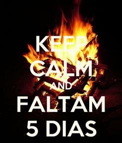 Poster: KEEP CALM AND FALTAM 5 DIAS