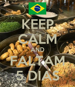 Poster: KEEP CALM AND FALTAM 5 DIAS