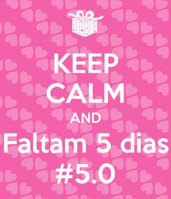 Poster: KEEP CALM AND Faltam 5 dias #5.0