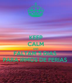 Poster: KEEP CALM AND FALTAM 5 DIAS  PARA IRMOS DE FERIAS