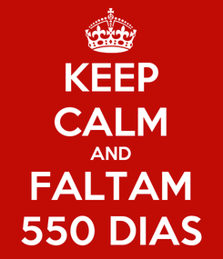 Poster: KEEP CALM AND FALTAM 550 DIAS