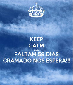 Poster: KEEP CALM AND FALTAM 59 DIAS GRAMADO NOS ESPERA!!!