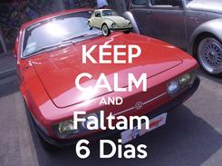 Poster: KEEP CALM AND Faltam 6 Dias