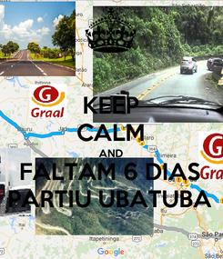Poster: KEEP CALM AND FALTAM 6 DIAS PARTIU UBATUBA