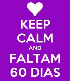 Poster: KEEP CALM AND FALTAM 60 DIAS