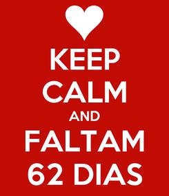 Poster: KEEP CALM AND FALTAM 62 DIAS