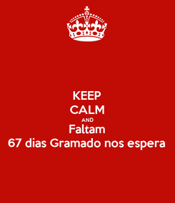 Poster: KEEP CALM AND Faltam 67 dias Gramado nos espera