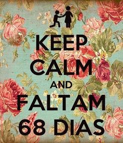 Poster: KEEP CALM AND FALTAM 68 DIAS