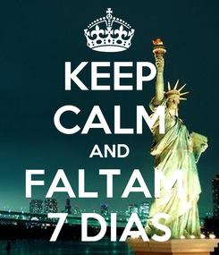 Poster: KEEP CALM AND FALTAM  7 DIAS