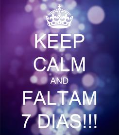 Poster: KEEP CALM AND FALTAM 7 DIAS!!!